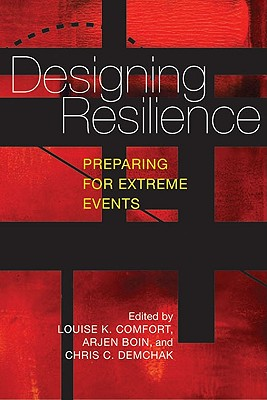 Designing Resilience By Comfort, Louise K. (EDT)/ Boin, Arjen (EDT)/ Demchak, Chris C. (EDT)